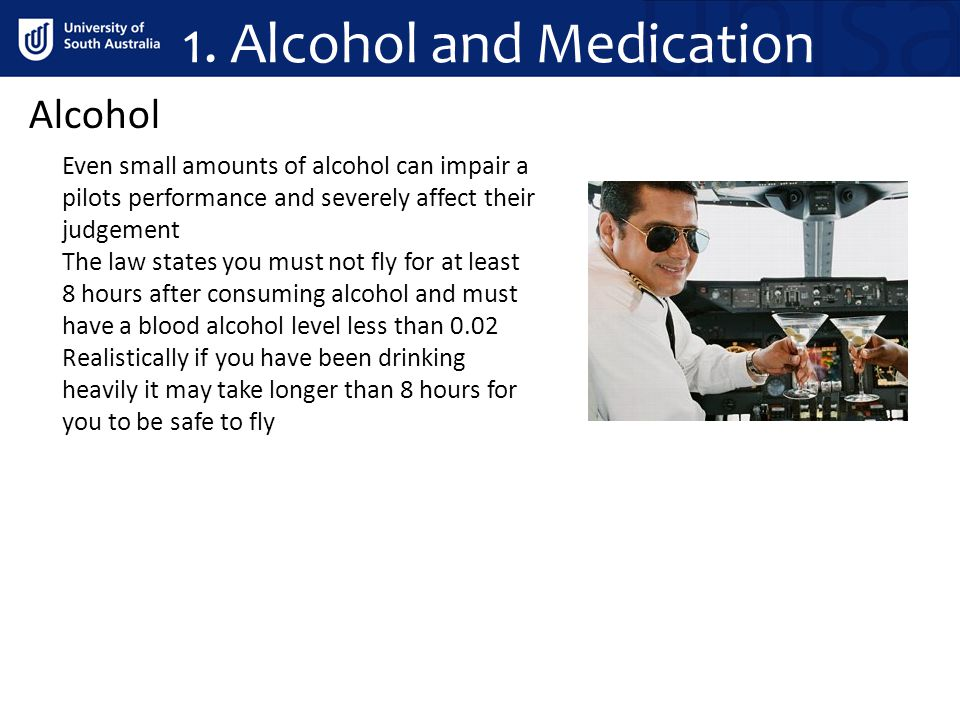 1. Alcohol and Medication Alcohol Even small amounts of alcohol can impair a pilots performance and severely affect their judgement The law states you