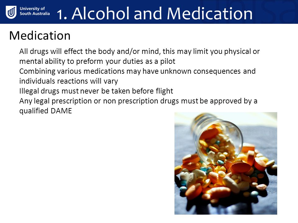 1. Alcohol and Medication Medication All drugs will effect the body and/or mind, this may limit you physical or mental ability to preform your duties