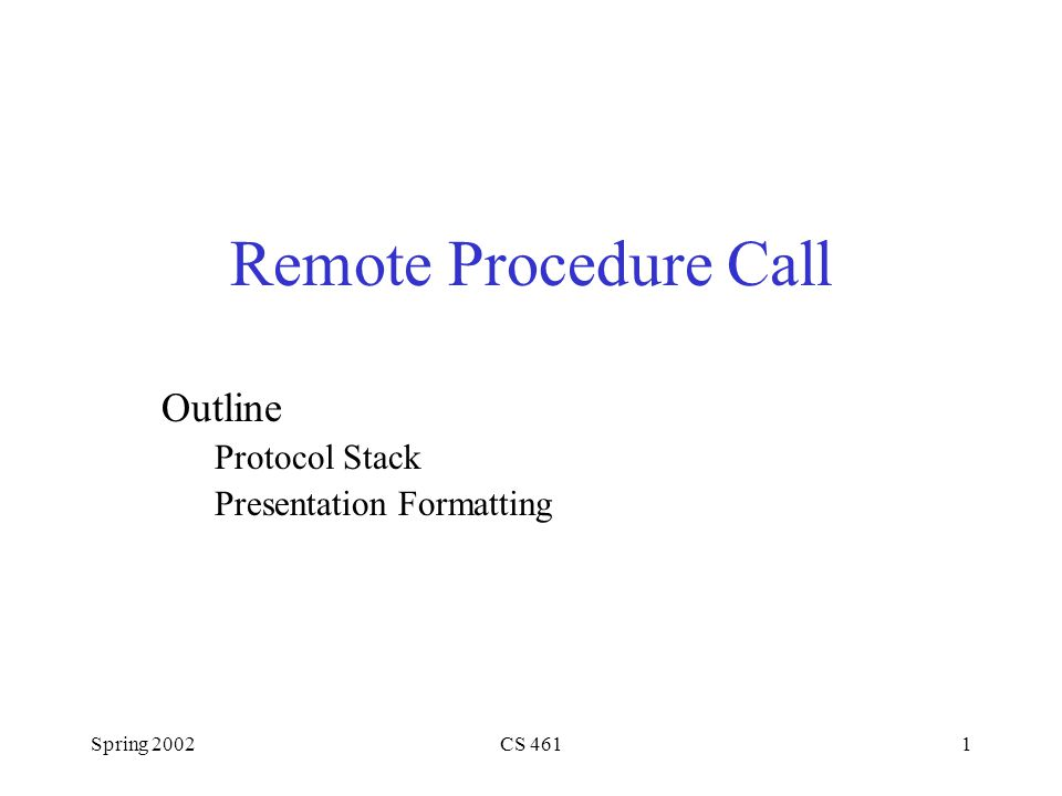 Spring 2002CS 4611 Remote Procedure Call Outline Protocol Stack Presentation Formatting