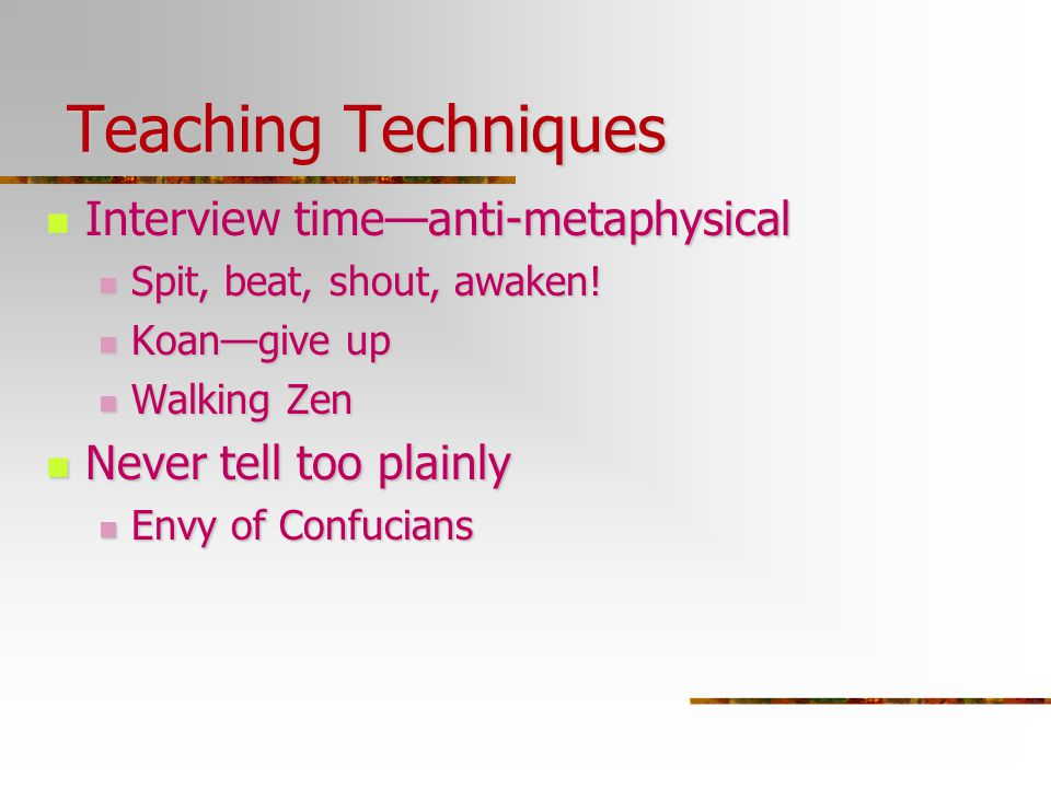 Teaching Techniques Teaching Techniques Interview time—anti-metaphysical Interview time—anti-metaphysical Spit, beat, shout, awaken! Spit, beat, shout