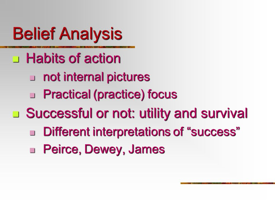 Belief Analysis Habits of action Habits of action not internal pictures not internal pictures Practical (practice) focus Practical (practice) focus Su