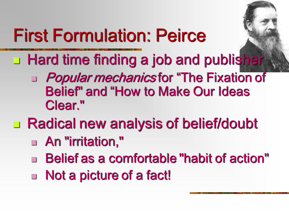 "First Formulation: Peirce Hard time finding a job and publisher Hard time finding a job and publisher Popular mechanics for ""The Fixation of Belief"