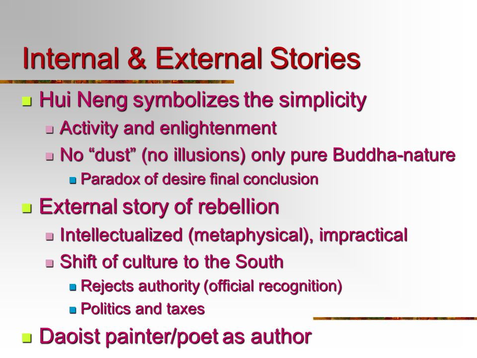 Internal & External Stories Hui Neng symbolizes the simplicity Hui Neng symbolizes the simplicity Activity and enlightenment Activity and enlightenmen