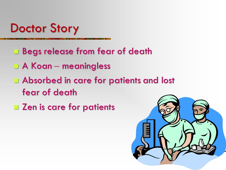 Doctor Story Begs release from fear of death Begs release from fear of death A Koan – meaningless A Koan – meaningless Absorbed in care for patients a
