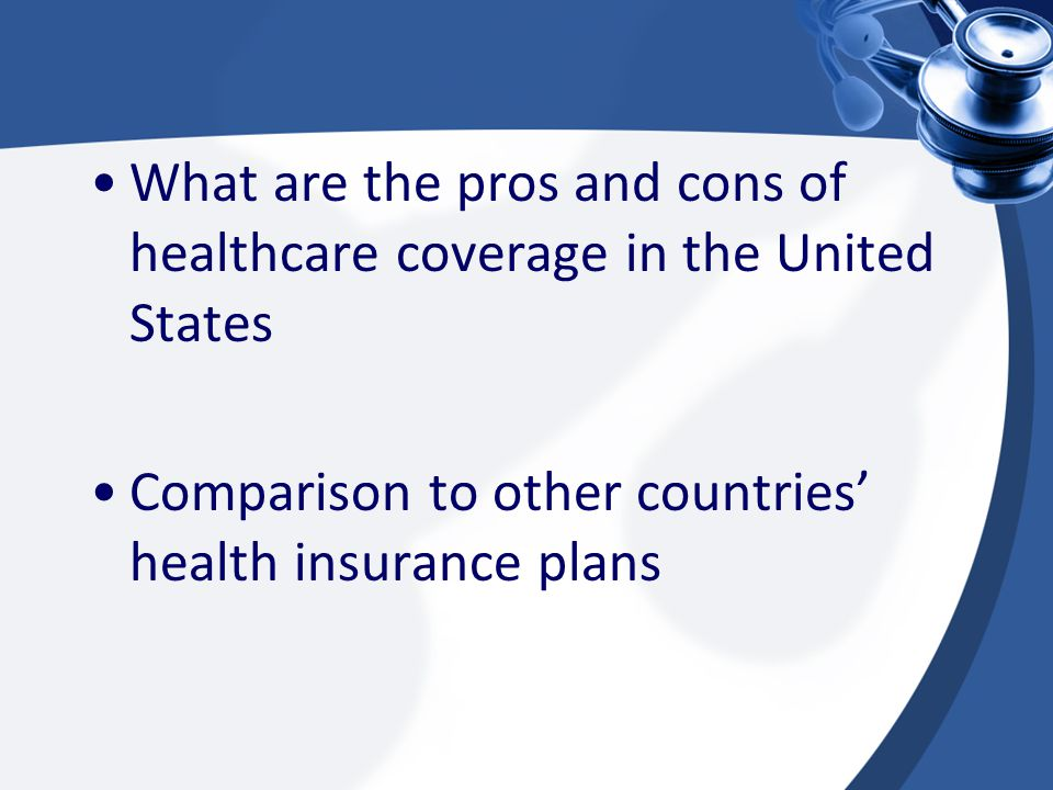 What are the pros and cons of healthcare coverage in the United States Comparison to other countries' health insurance plans
