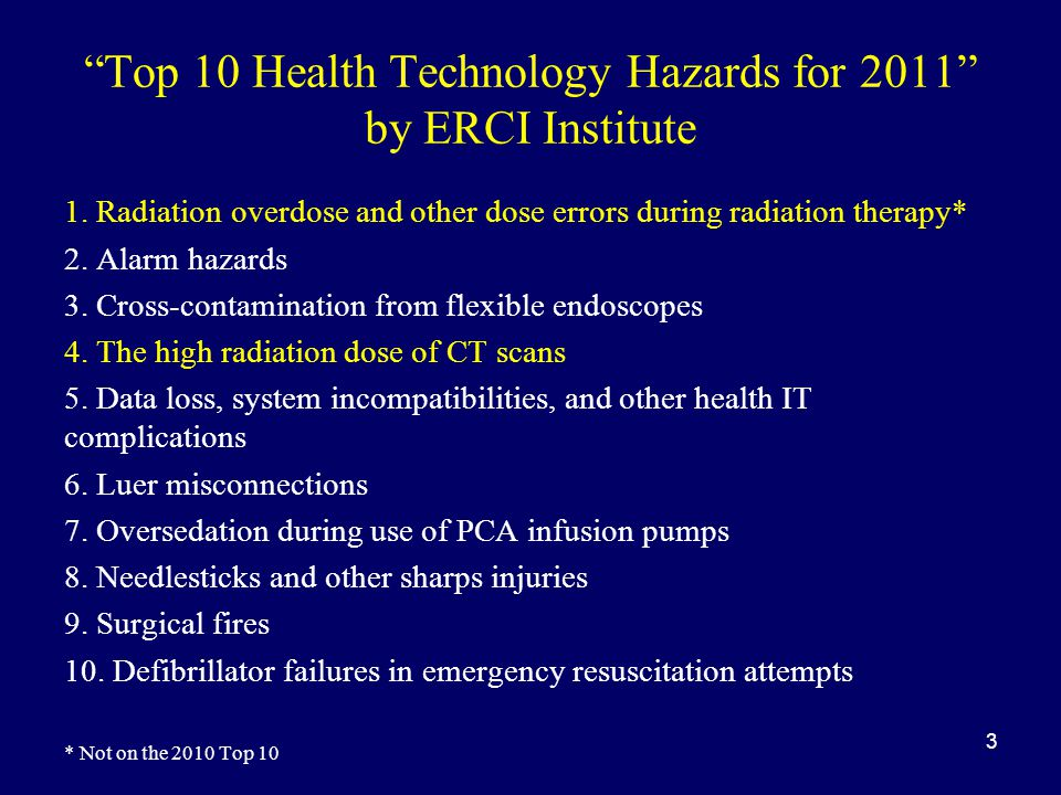 """Top 10 Health Technology Hazards for 2011"" by ERCI Institute 1. Radiation overdose and other dose errors during radiation therapy* 2. Alarm hazards 3"