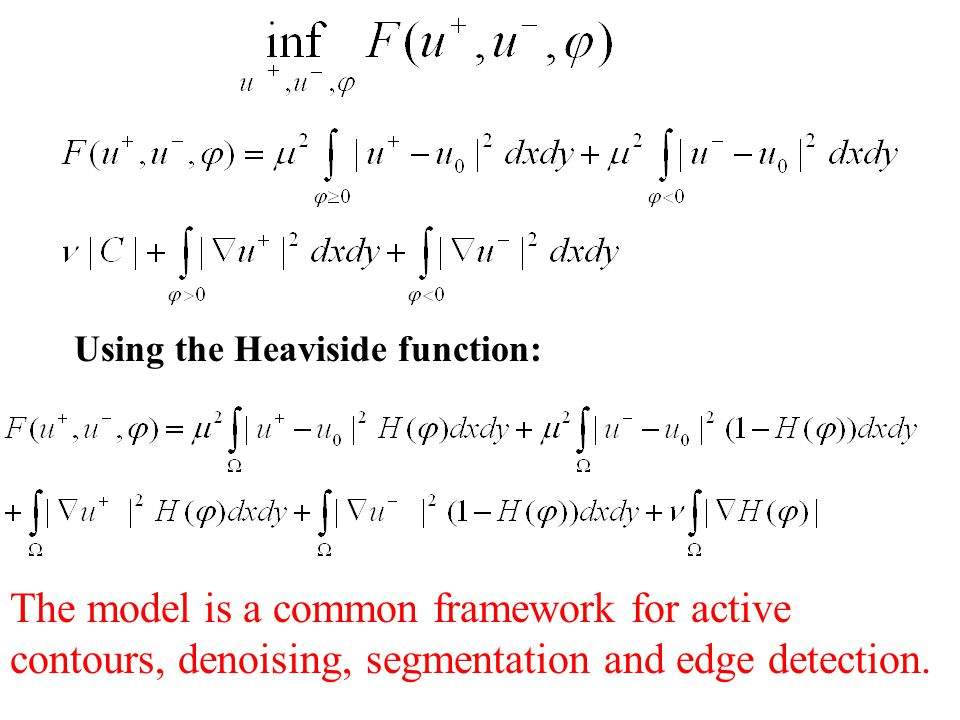 Using the Heaviside function: The model is a common framework for active contours, denoising, segmentation and edge detection.