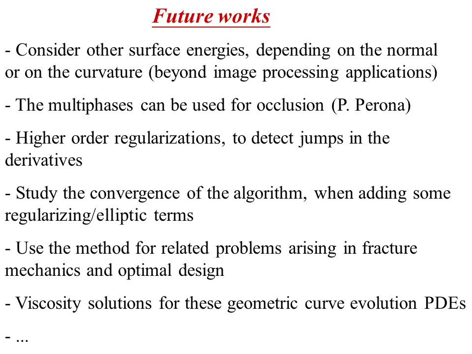 Future works - Consider other surface energies, depending on the normal or on the curvature (beyond image processing applications) - The multiphases can be used for occlusion (P.