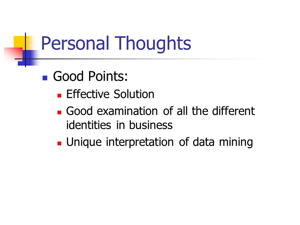 Personal Thoughts Good Points: Effective Solution Good examination of all the different identities in business Unique interpretation of data mining