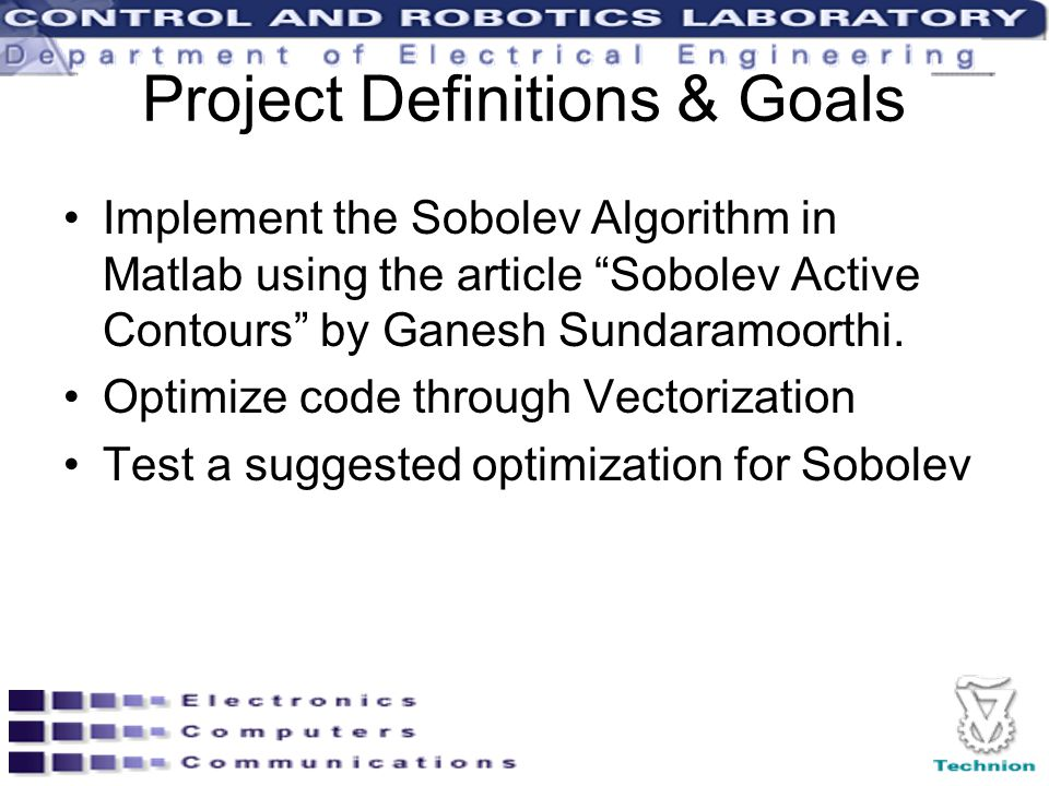 Project Definitions & Goals Implement the Sobolev Algorithm in Matlab using the article Sobolev Active Contours by Ganesh Sundaramoorthi.
