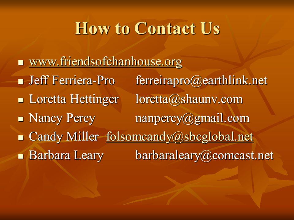 How to Contact Us www.friendsofchanhouse.org www.friendsofchanhouse.org www.friendsofchanhouse.org Jeff Ferriera-Pro ferreirapro@earthlink.net Jeff Fe