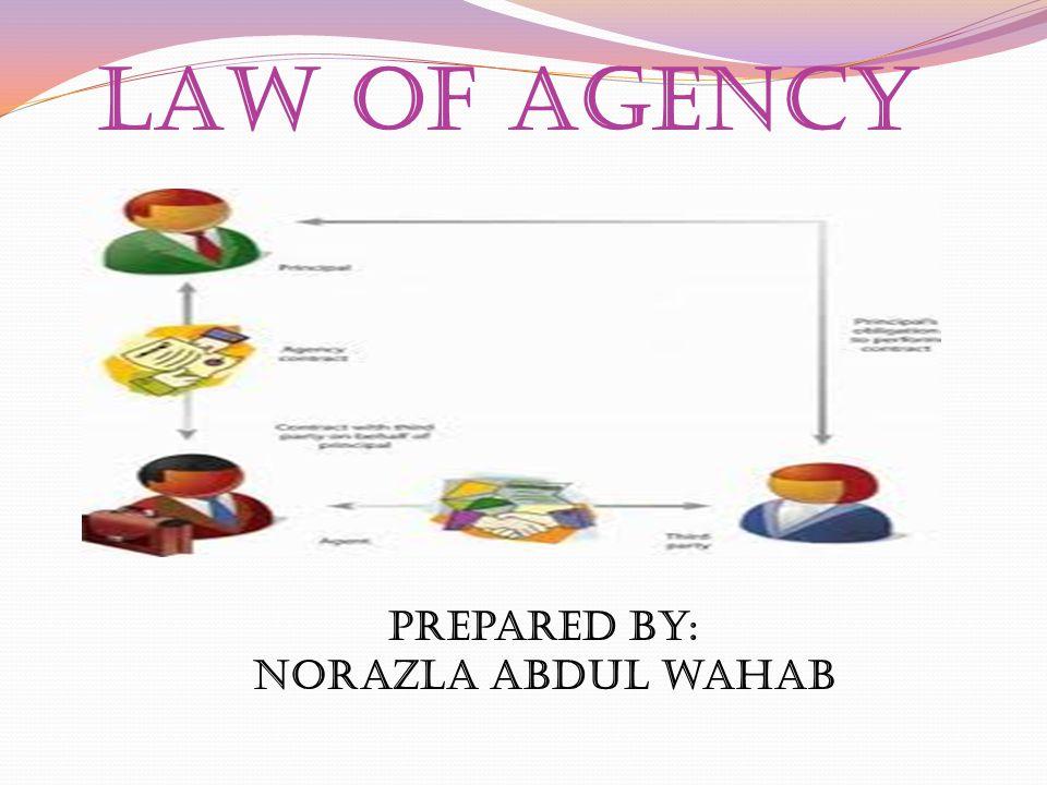 LAW of agency Prepared by: Norazla abdul wahab