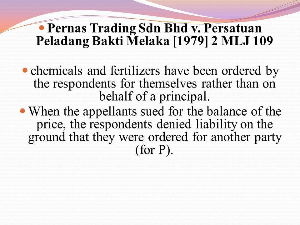 Pernas Trading Sdn Bhd v. Persatuan Peladang Bakti Melaka [1979] 2 MLJ 109 chemicals and fertilizers have been ordered by the respondents for themselv