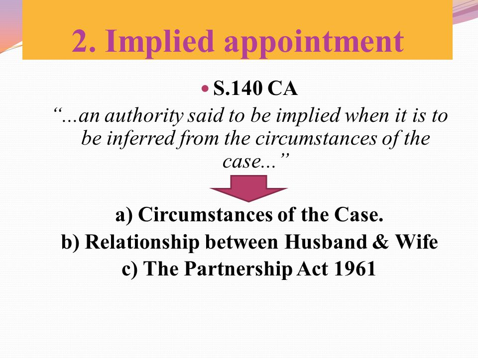 "S.140 CA ""...an authority said to be implied when it is to be inferred from the circumstances of the case..."" a) Circumstances of the Case. b) Relatio"
