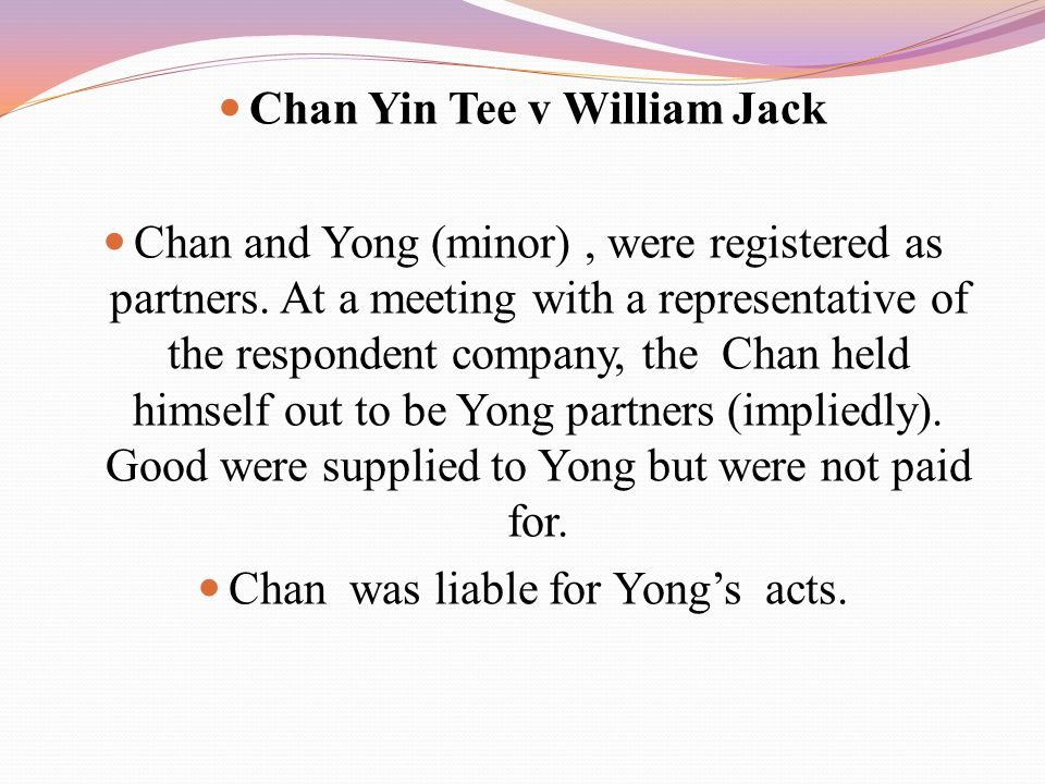 Chan Yin Tee v William Jack Chan and Yong (minor), were registered as partners. At a meeting with a representative of the respondent company, the Chan