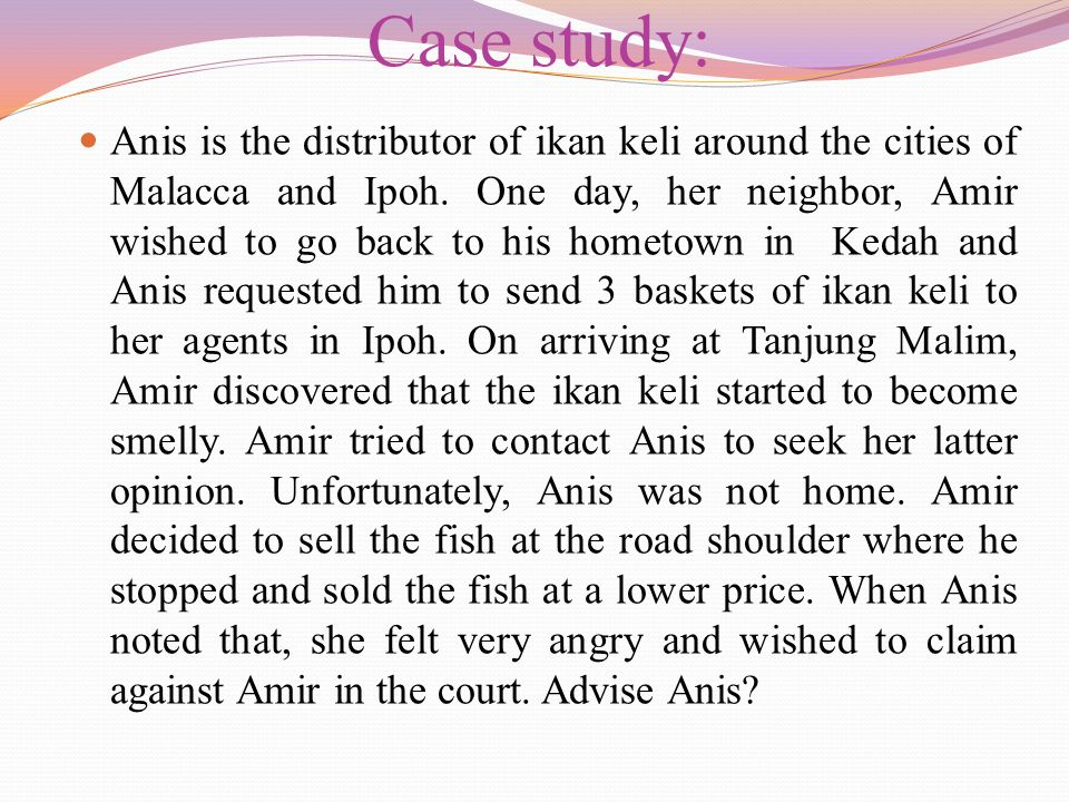 Case study: Anis is the distributor of ikan keli around the cities of Malacca and Ipoh. One day, her neighbor, Amir wished to go back to his hometown