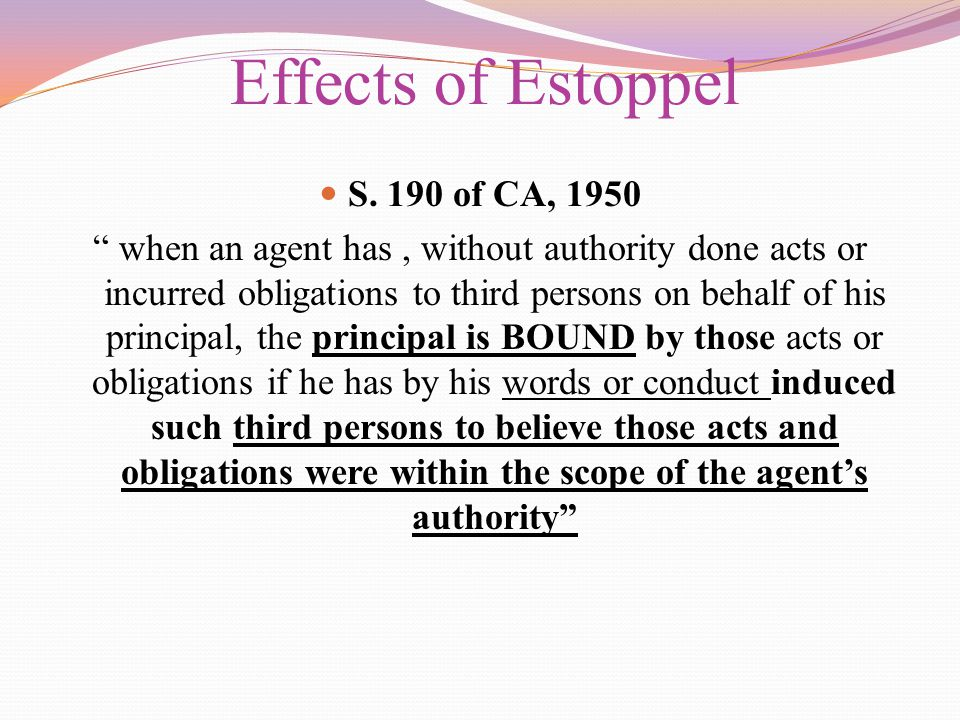 "S. 190 of CA, 1950 "" when an agent has, without authority done acts or incurred obligations to third persons on behalf of his principal, the principal"
