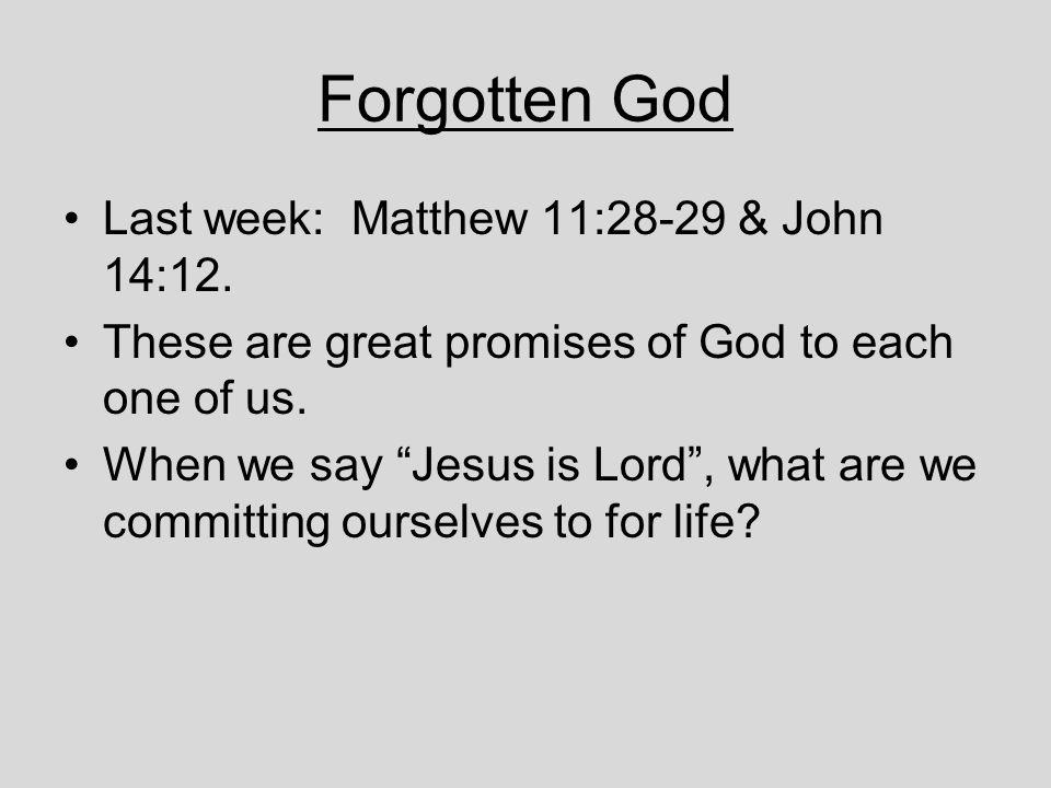 Forgotten God Last week: Matthew 11:28-29 & John 14:12.