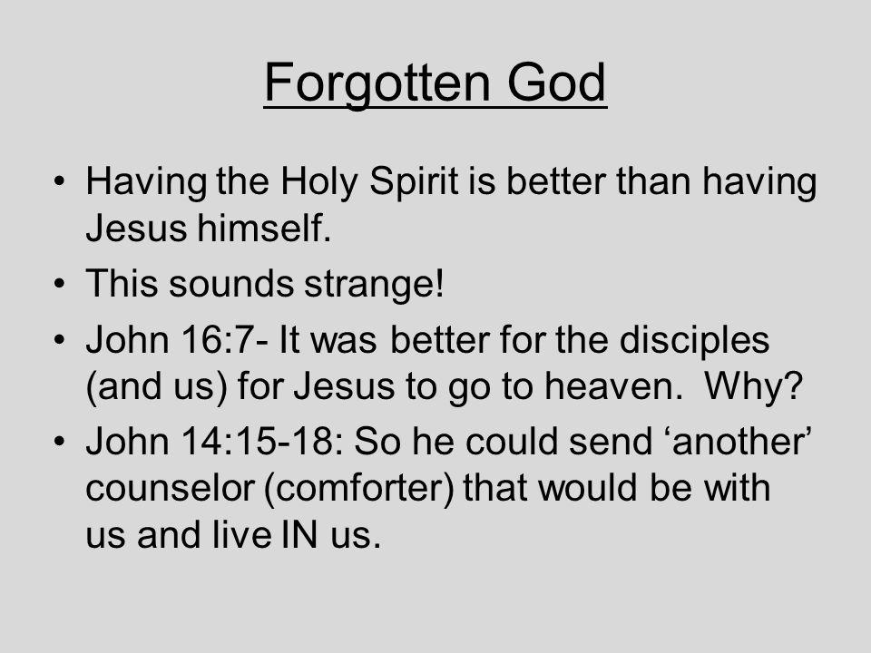 Forgotten God Having the Holy Spirit is better than having Jesus himself.