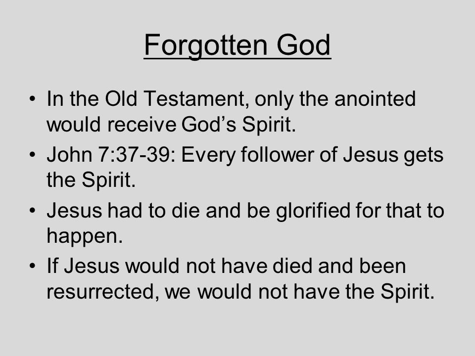 Forgotten God In the Old Testament, only the anointed would receive God's Spirit.