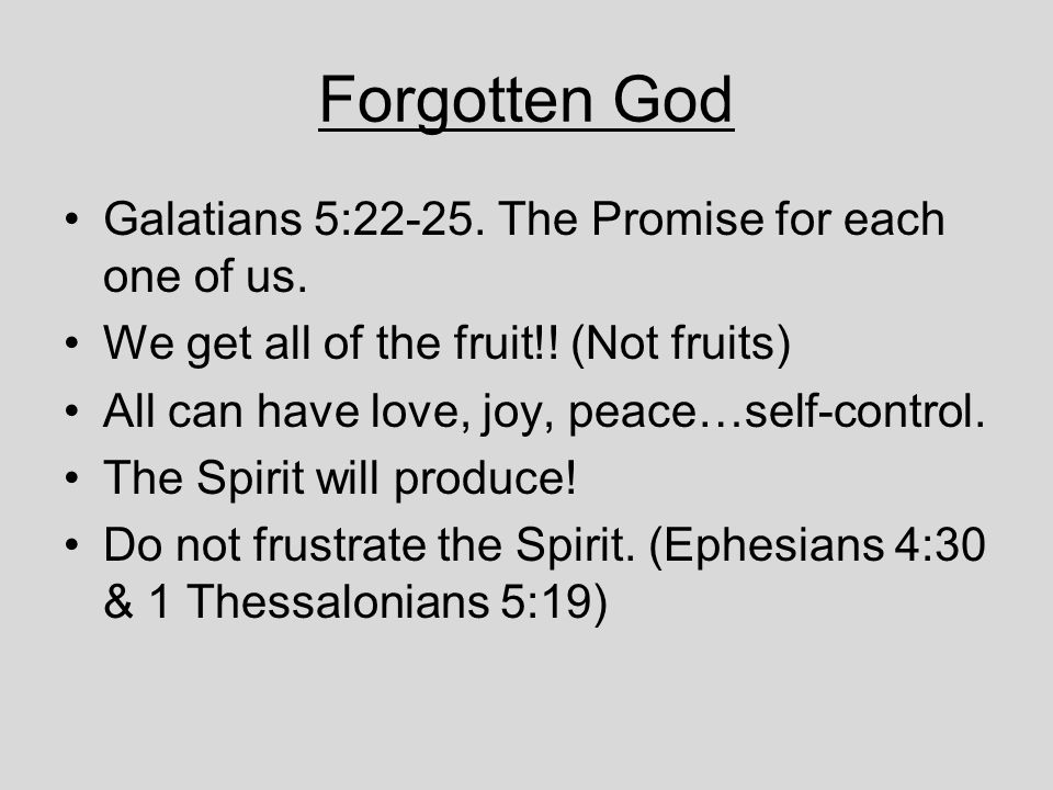 Forgotten God Galatians 5:22-25.The Promise for each one of us.