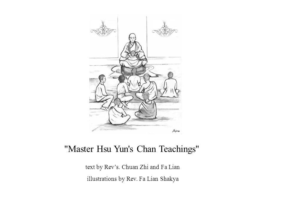 Master Hsu Yun s Chan Teachings text by Rev's. Chuan Zhi and Fa Lian illustrations by Rev.