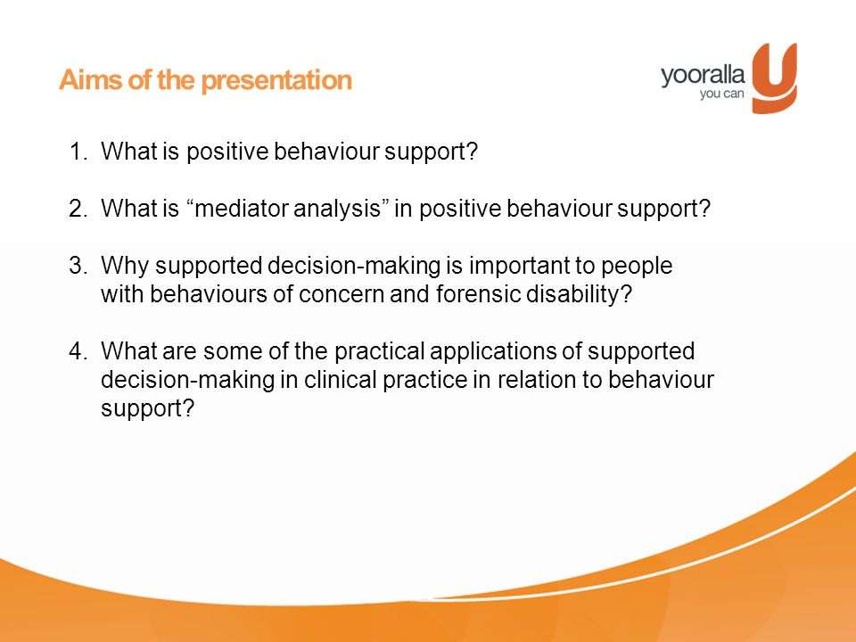 Aims of the presentation 1.What is positive behaviour support.