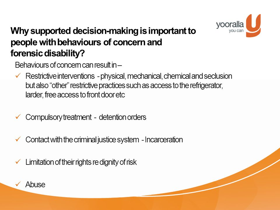 Why supported decision-making is important to people with behaviours of concern and forensic disability.
