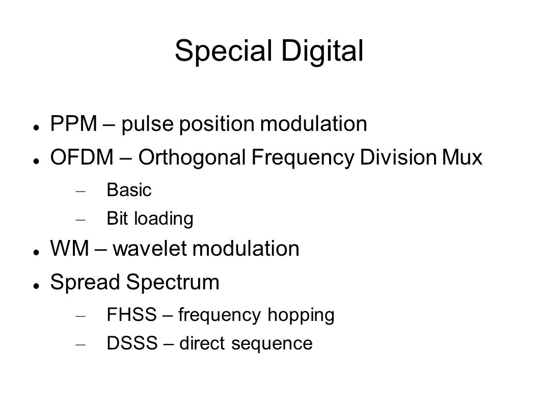 Special Digital PPM – pulse position modulation OFDM – Orthogonal Frequency Division Mux – Basic – Bit loading WM – wavelet modulation Spread Spectrum – FHSS – frequency hopping – DSSS – direct sequence