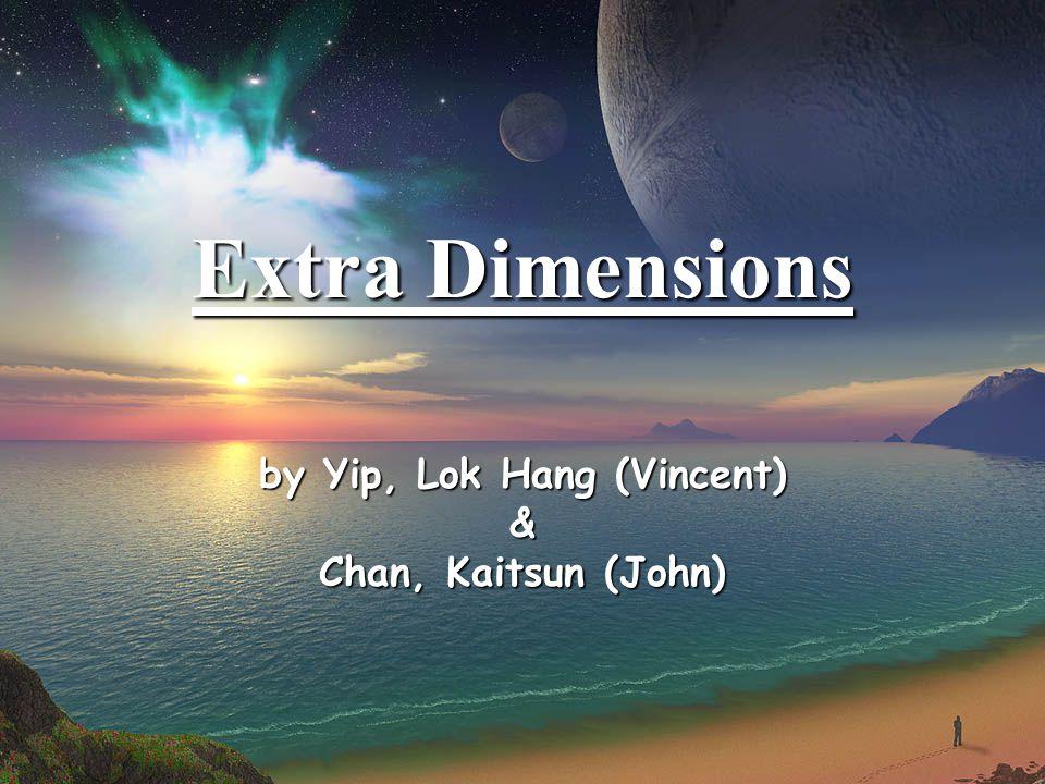 Extra Dimensions by Yip, Lok Hang (Vincent) & Chan, Kaitsun (John)
