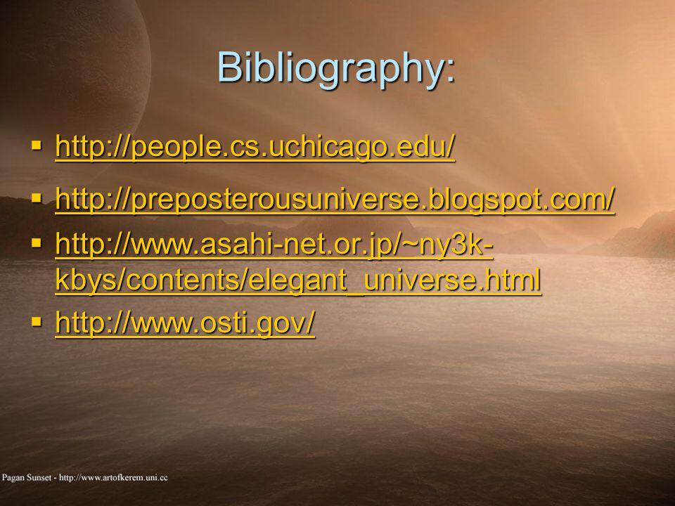 Bibliography:  http://people.cs.uchicago.edu/ http://people.cs.uchicago.edu/  http://preposterousuniverse.blogspot.com/ http://preposterousuniverse.