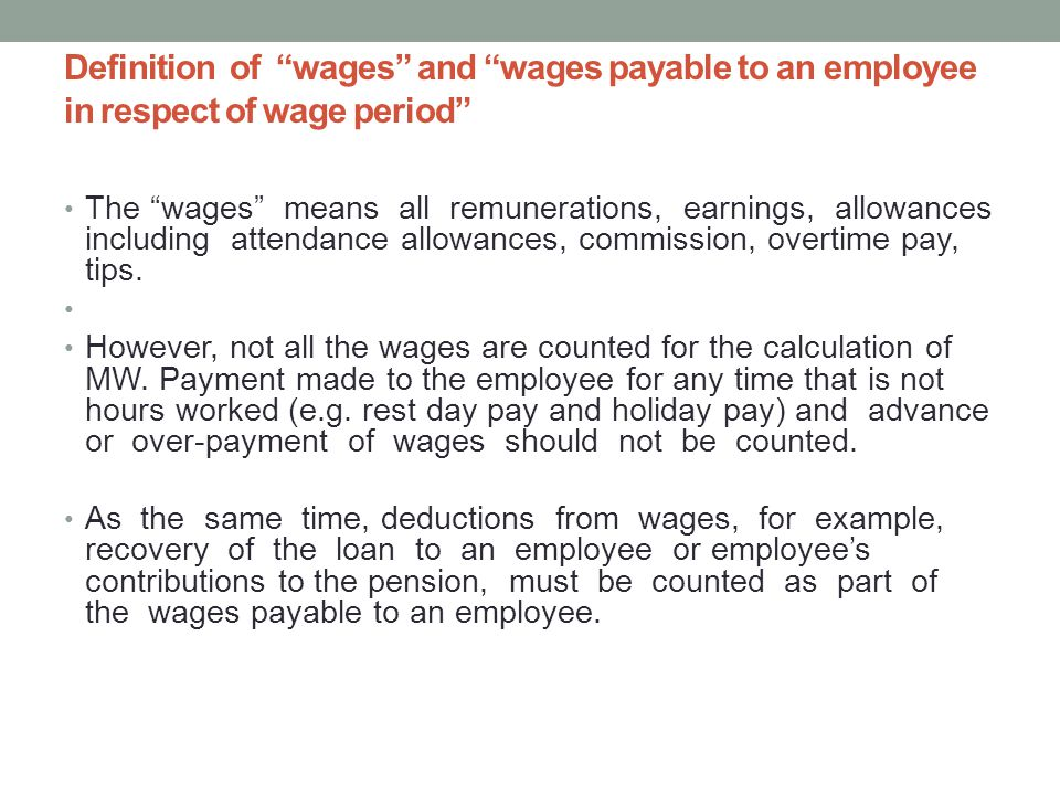 Definition of wages and wages payable to an employee in respect of wage period The wages means all remunerations, earnings, allowances including attendance allowances, commission, overtime pay, tips.