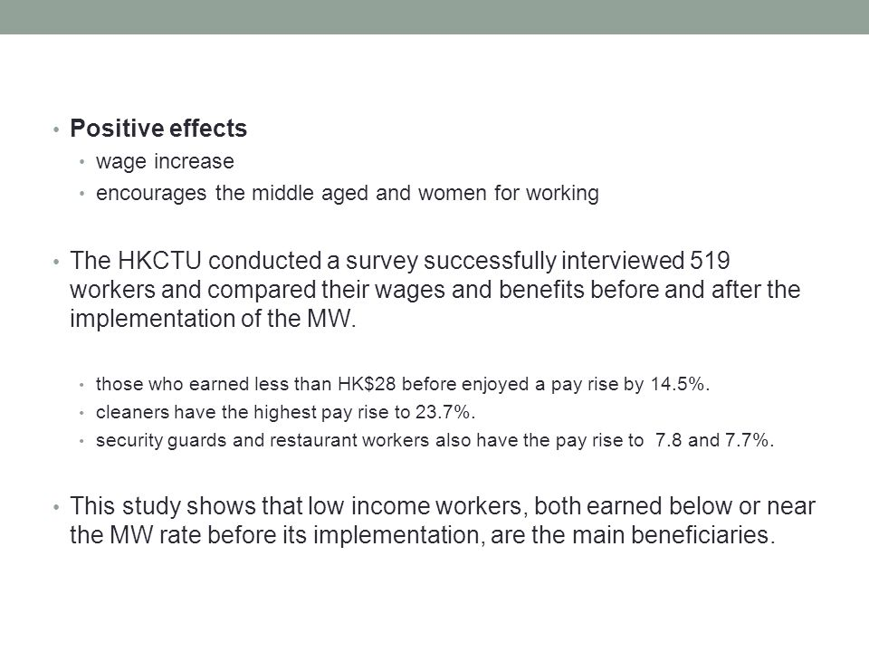 Positive effects wage increase encourages the middle aged and women for working The HKCTU conducted a survey successfully interviewed 519 workers and compared their wages and benefits before and after the implementation of the MW.