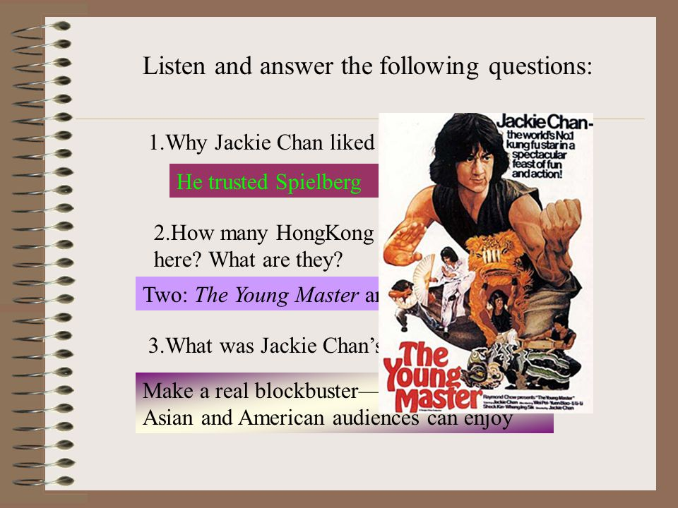 Listen and answer the following questions: 1.Why Jackie Chan liked to do Tuxedo.