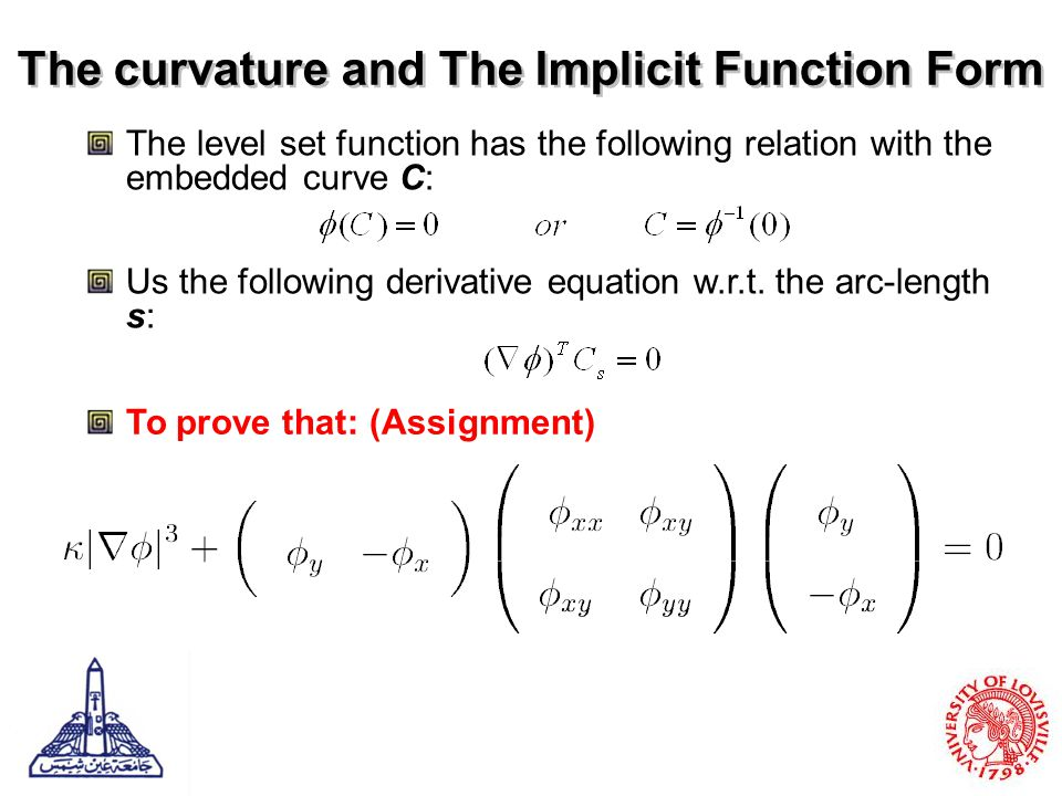 The curvature and The Implicit Function Form The level set function has the following relation with the embedded curve C: Us the following derivative equation w.r.t.