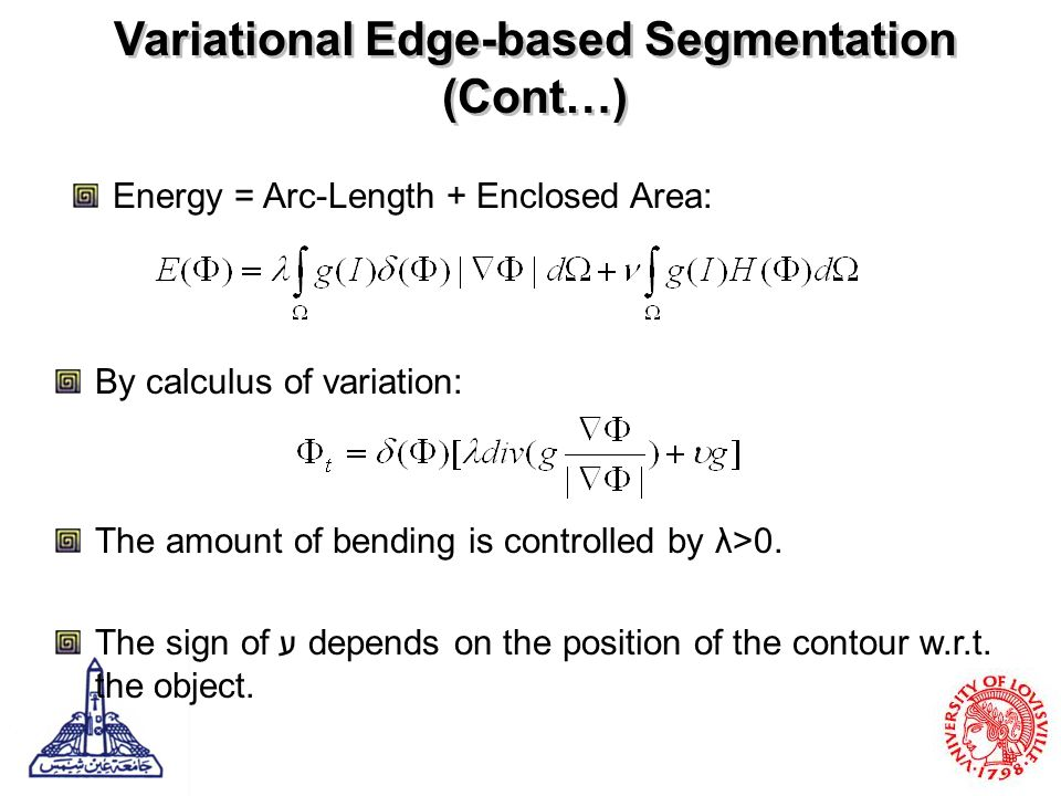Variational Segmentation without Edges Chan-Vese Model Object Mean Background Mean Maximizes the distance between c 1 and c 2 Only one level set function is used
