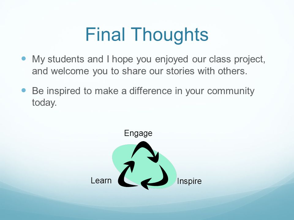 Final Thoughts My students and I hope you enjoyed our class project, and welcome you to share our stories with others.