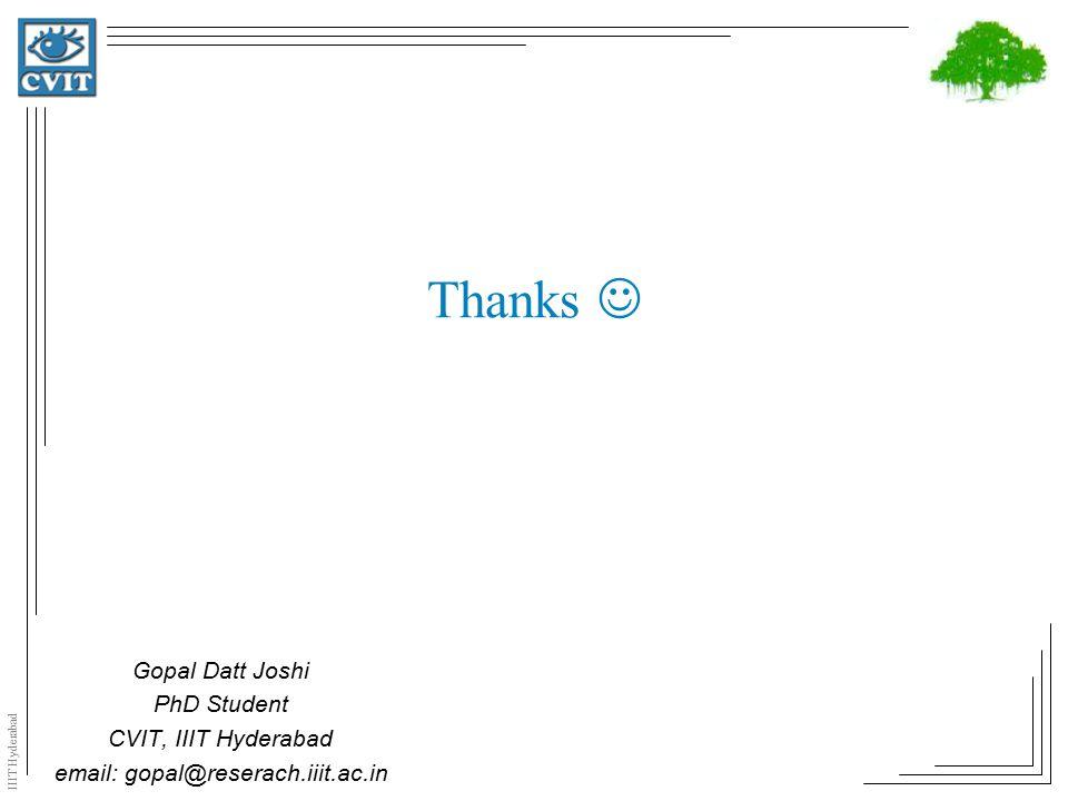 IIIT Hyderabad Thanks Gopal Datt Joshi PhD Student CVIT, IIIT Hyderabad email: gopal@reserach.iiit.ac.in