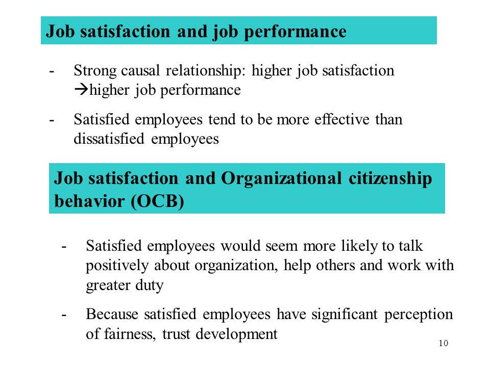 10 Job satisfaction and job performance -Strong causal relationship: higher job satisfaction  higher job performance -Satisfied employees tend to be