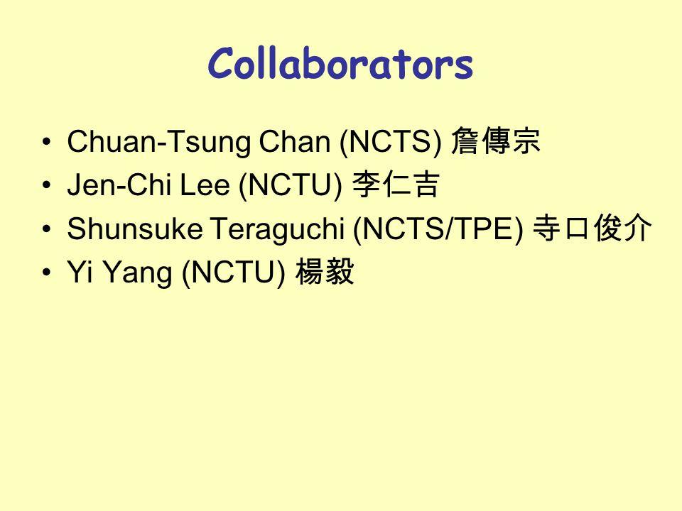Collaborators Chuan-Tsung Chan (NCTS) 詹傳宗 Jen-Chi Lee (NCTU) 李仁吉 Shunsuke Teraguchi (NCTS/TPE) 寺口俊介 Yi Yang (NCTU) 楊毅