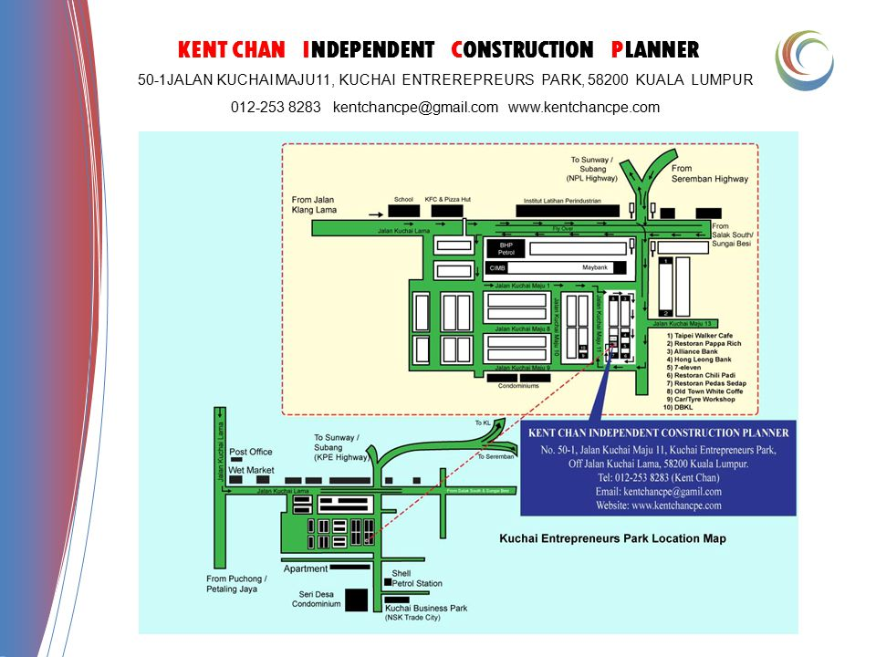 KENT CHAN INDEPENDENT CONSTRUCTION PLANNER 50-1JALAN KUCHAI MAJU11, KUCHAI ENTREREPREURS PARK, 58200 KUALA LUMPUR 012-253 8283 kentchancpe@gmail.com w
