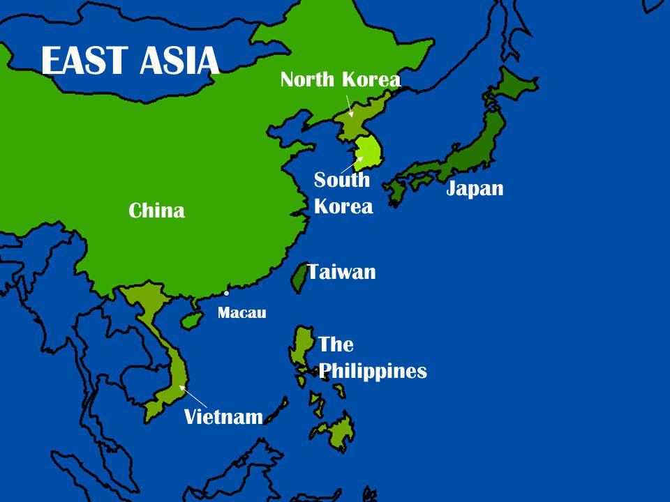 EAST ASIA China Vietnam North Korea South Korea Japan Taiwan The Philippines Macau