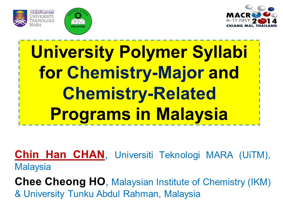University Polymer Syllabi for Chemistry-Major and Chemistry-Related Programs in Malaysia Chin Han CHAN, Universiti Teknologi MARA (UiTM), Malaysia Ch