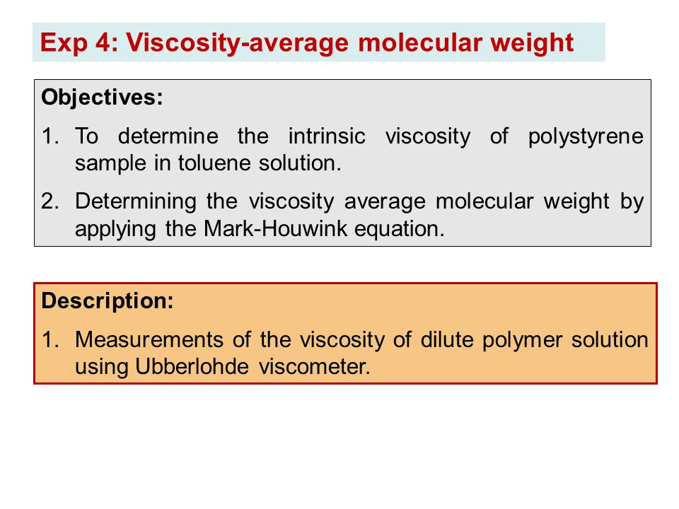 Exp 4: Viscosity-average molecular weight Description: 1.Measurements of the viscosity of dilute polymer solution using Ubberlohde viscometer. Objecti