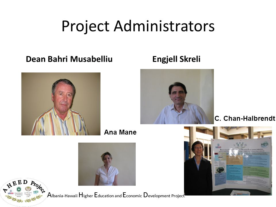 A lbania-Hawaii H igher E ducation and E conomic D evelopment Project Project Administrators Dean Bahri MusabelliuEngjell Skreli Ana Mane C. Chan-Halb