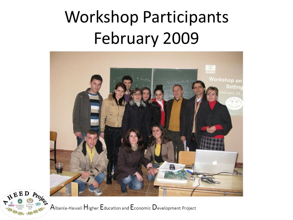 A lbania-Hawaii H igher E ducation and E conomic D evelopment Project Workshop Participants February 2009