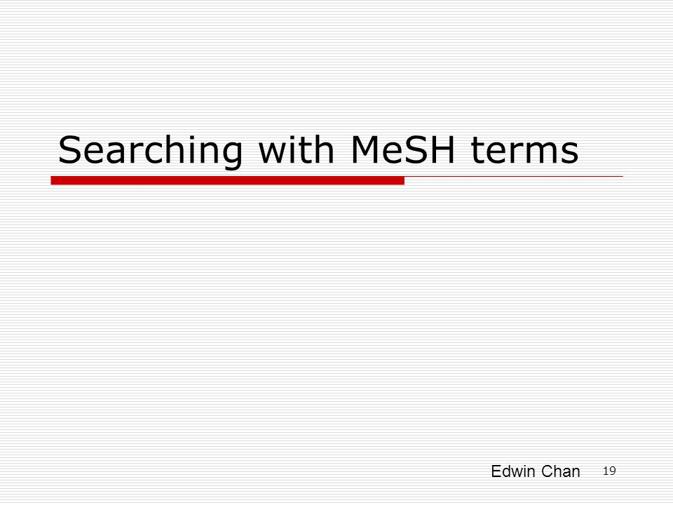Edwin Chan Searching with MeSH terms 19