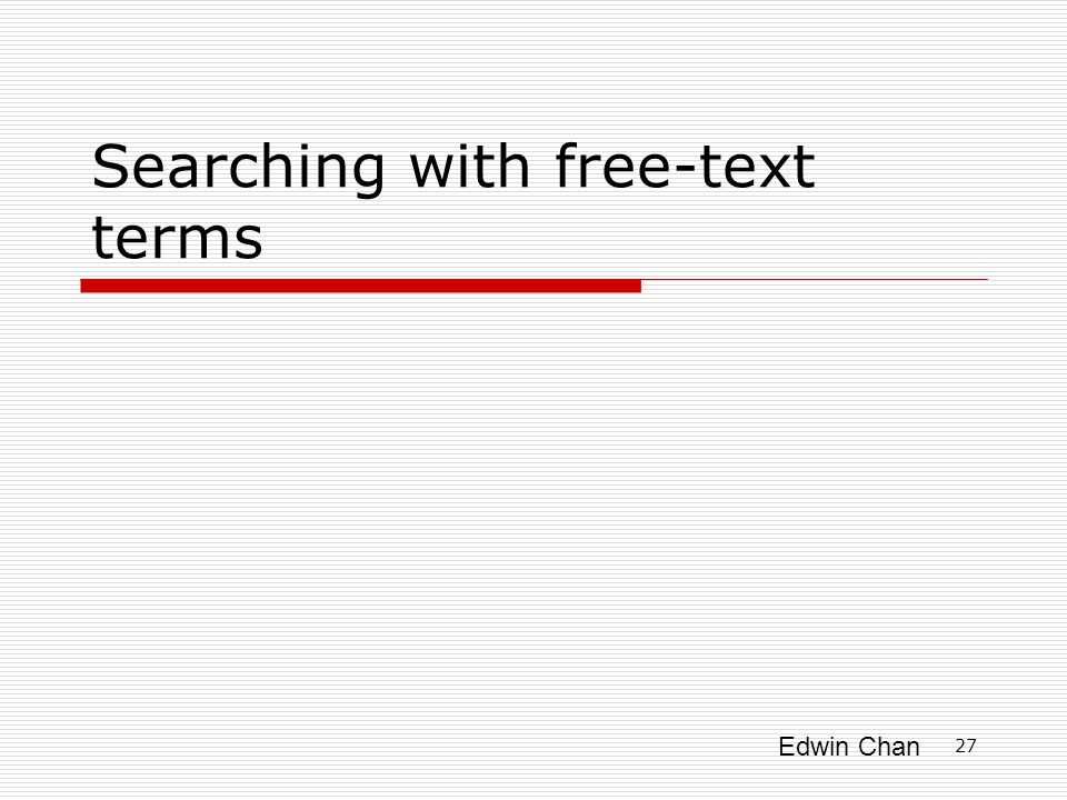 Edwin Chan Searching with free-text terms 27