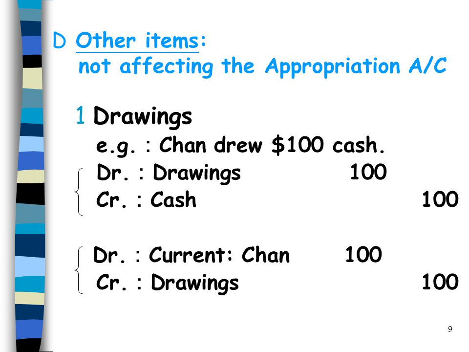9 D Other items: not affecting the Appropriation A/C 1Drawings e.g.