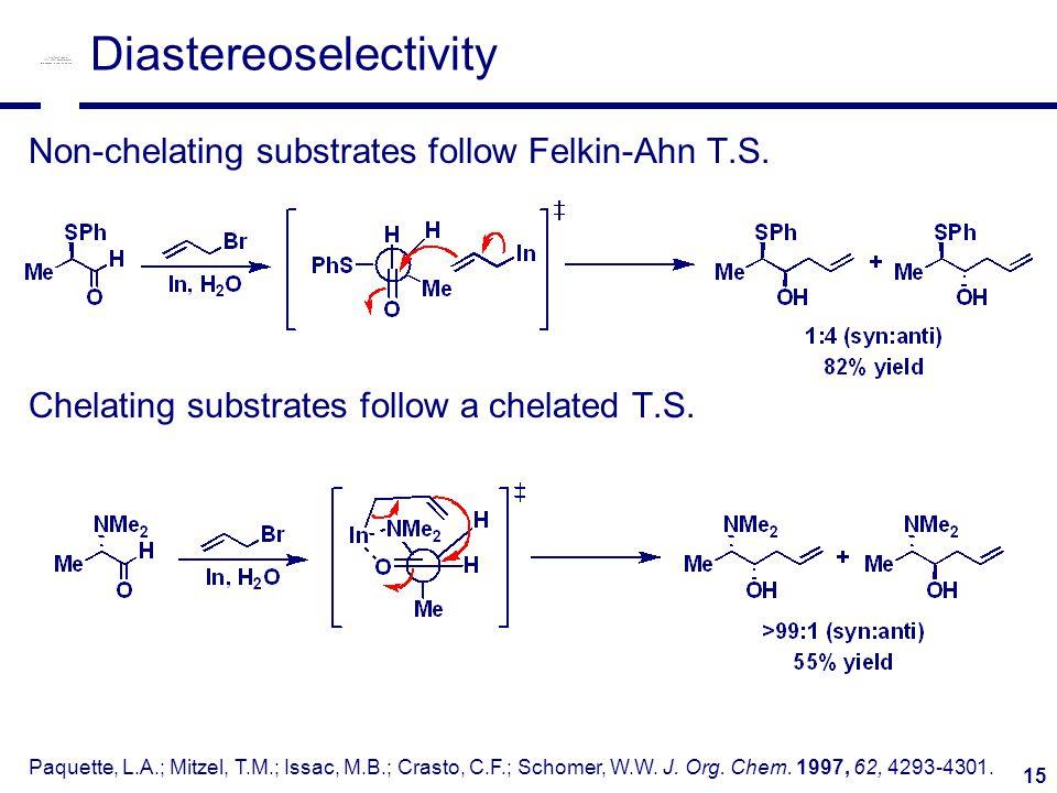 15 Diastereoselectivity Non-chelating substrates follow Felkin-Ahn T.S.